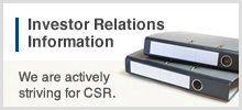 Investor Relations Information / We are actively striving for CSR.